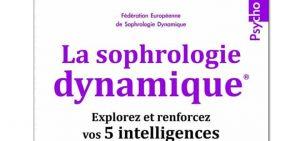 La sophrologie dynamique - Explorez et renforcez vos 5 intelligences